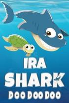 Ira Shark Doo Doo Doo: Ira Name Notebook Journal For Drawing Taking Notes and Writing, Personal Named Firstname Or Surname For Someone Called