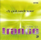 DJ Pulsedriver Presents: My Name Is Trance 3