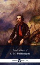 Complete Works of R. M. Ballantyne (Delphi Classics)