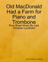 Old MacDonald Had a Farm for Piano and Trombone - Pure Sheet Music By Lars Christian Lundholm