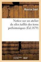 Notice Sur Un Atelier de Silex Taill s Des Tems Pr historiques Aux Environs de la Ch tre (Indre)