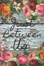 Just Between Us: A Mother Daughter Keepsake Journal/Mom and Daughter Diary/Back and Forth Journal/Shared Journal