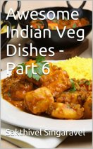 Awesome Indian Veg Dishes - Part 6
