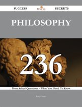Philosophy 236 Success Secrets - 236 Most Asked Questions On Philosophy - What You Need To Know