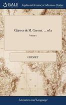 Oeuvres de M. Gresset. ... of 2; Volume 1