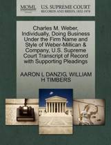 Charles M. Weber, Individually, Doing Business Under the Firm Name and Style of Weber-Millican & Company, U.S. Supreme Court Transcript of Record with Supporting Pleadings