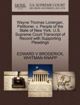 Wayne Thomas Lonergan, Petitioner, V. People of the State of New York. U.S. Supreme Court Transcript of Record with Supporting Pleadings