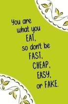 You Are What You Eat, So Don't Be Fast, Cheap, Easy, or Fake