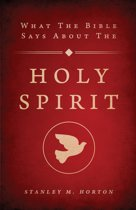 What the Bible Says About the Holy Spirit: Revised Edition