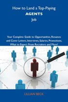 How to Land a Top-Paying Agents Job: Your Complete Guide to Opportunities, Resumes and Cover Letters, Interviews, Salaries, Promotions, What to Expect From Recruiters and More