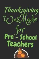 Thanksgiving Was Made For Pre-School Teachers: Thanksgiving Notebook - For Pre-School Teachers Who Love To Gobble Turkey This Season Of Gratitude - Su