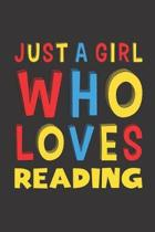 Just A Girl Who Loves Reading: Funny Birthday Gift For Girl Women Who Loves Reading Lined Journal Notebook 6x9 120 Pages