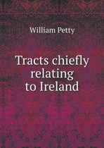 Tracts Chiefly Relating to Ireland