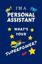 I'm A Personal Assistant What's Your Superpower?: Perfect Gag Gift For A Superpowered Personal Assistant - Blank Lined Notebook Journal - 100 Pages 6