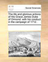 The Life and Glorious Actions of His Grace James Duke of Ormond