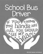 School Bus Driver 2019-2020 Calendar and Notebook: If You Think My Hands Are Full You Should See My Heart: Monthly Academic Organizer (Aug 2019 - July