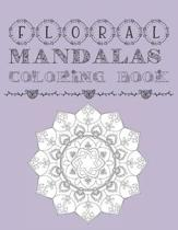 Floral Mandalas Coloring Book: Adult and Teens Coloring Book For Stress Anxiety Relief and Relaxation