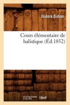 Cours l mentaire de Balistique, ( d.1852)