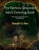 The Fantasy Grayscale Adult Coloring Book