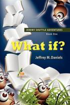 WHAT IF? - Jeremy Shuttle Adventures, Book One