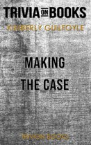 Making the Case by Kimberly Guilfoyle (Trivia-On-Books)