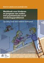 Kind en Adolescent praktijkreeks - Werkboek voor kinderen en jongeren van ouders met psychiatrische en/of verslavingsproblemen