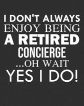 I Don't Always Enjoy Being a Retired Concierge ... Oh Wait Yes I Do!
