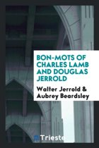 Bon-Mots of Charles Lamb and Douglas Jerrold