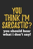 You Think I'm Sarcastic