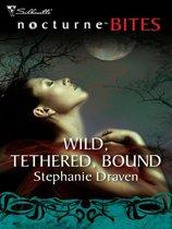 Wild, Tethered, Bound