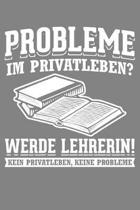 Probleme im Privatleben? Werde Lehrerin Kein Privatleben Keine Probleme: Liniertes DinA 5 Notizbuch f�r Lehrerinnen und Lehrer Notizheft f�r P�dagogen