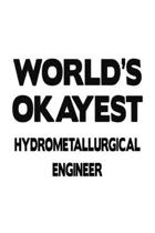 World's Okayest Hydrometallurgical Engineer: Original Hydrometallurgical Engineer Notebook, Journal Gift, Diary, Doodle Gift or Notebook - 6 x 9 Compa