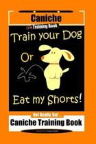 Caniche Dog Training Book Train Your Dog Or Eat My Shorts! Not Really, But... Caniche Training Book