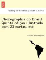 Chorographia Do Brasil Quinta Edic A O Illustrada Com 23 Cartas, Etc.