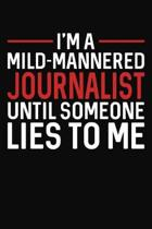 I'm A Mild Mannered Journalist Until Someone Lies To Me: Journalism Themed Journal Notebook