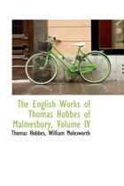 The English Works of Thomas Hobbes of Malmesbury, Volume IV