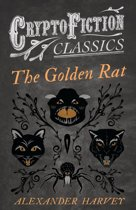 The Golden Rat (Cryptofiction Classics - Weird Tales of Strange Creatures)
