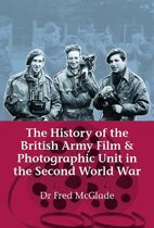 The History of the British Army Film and Photographic Unit in the Second World War