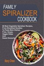 Omslag van 'Family Spiralizer Cookbook: 60 Best Vegetable Spiralizer Recipes, From Breakfast Noodles To Pasta Main Dishes, Fries, Soups, Veggie Sides And Sweet Desserts'