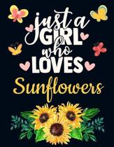 Just a Girl Who Loves Sunflowers: Sunflower Gift for Her: Pretty Yellow Sunflower Notebook for Girls to Write in - Cute Blank Lined Flower Notebook wi