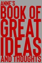 Anne's Book of Great Ideas and Thoughts: 150 Page Dotted Grid and individually numbered page Notebook with Colour Softcover design. Book format: 6 x 9