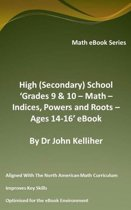 """High (Secondary) School """"Grades 9 & 10 - Math – Indices, Powers and Roots – Ages 14-16' eBook"""