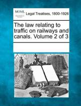 The Law Relating to Traffic on Railways and Canals. Volume 2 of 3
