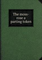 The Moss-Rose a Parting Token
