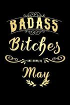 Badass Bitches Are Born In May