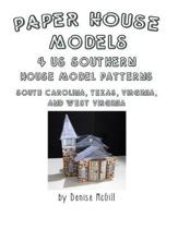 Paper House Models, 4 Us Southern House Model Patterns; South Carolina, Texas, Virginia, West Virginia