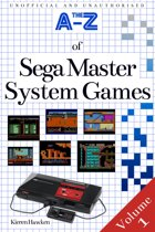 The A-Z of Sega Master System Games: Volume 1