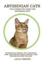 Abyssinian Cats: Abyssinian Cat General Info, Purchasing, Care, Cost, Keeping, Health, Supplies, Food, Breeding and More Included! The