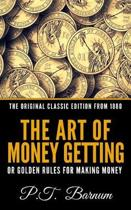 The Art of Money Getting or the Golden Rule for Making Money - The Original Classic Edition from 1880