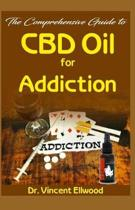 The Comprehensive Guide to CBD Oil for Addiction